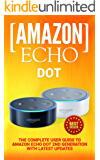 Amazon Echo: Dot: The Complete User Guide to Amazon Echo Dot 2nd Generation with Latest Updates (the 2018 Updated User Guide, by Amazon, Free Movie, web ... Echo Spot, Echo Show, Alexa Skills Kit)