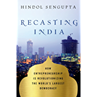 Recasting India: How Entrepreneurship is Revolutionizing the World's Largest Democracy