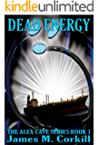 Dead Energy. The Alex Cave Series book 1.