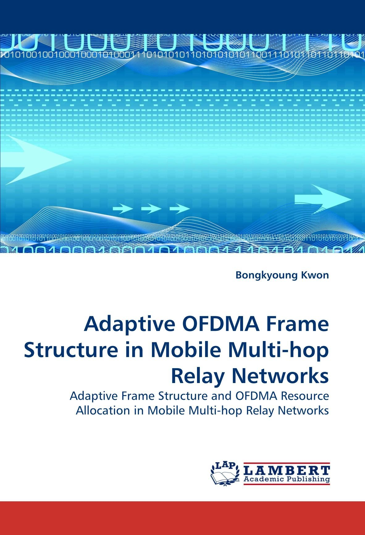 Download Adaptive OFDMA Frame Structure in Mobile Multi-hop Relay Networks: Adaptive Frame Structure and OFDMA Resource Allocation in Mobile Multi-hop Relay Networks pdf