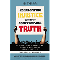 Confronting Injustice without Compromising Truth: 12 Questions Christians Should Ask About Social Justice