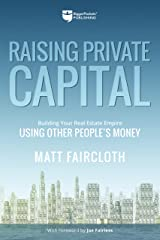 Raising Private Capital: Building Your Real Estate Empire Using Other People's Money Kindle Edition