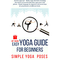 Easy YOGA GUIDE for beginners: Simple 46 Hatha Yoga Poses for Body and Mind (Yoga for Beginners Book 1) (English Edition)