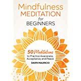 Mindfulness Meditation for Beginners: 50 Meditations to Practice Awareness, Acceptance, and Peace