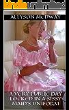 A very public day locked in a Sissy Maid's Uniform: (Femdom/Humiliation) (English Edition)