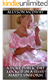 A very public day locked in a Sissy Maid's Uniform: (Femdom/Humiliation) (English Edition)
