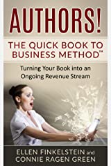Authors! The Quick Book to Business Method: Turning Your Book into an Ongoing Revenue Stream Kindle Edition