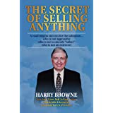 """The Secret of Selling Anything: A road map to success for the salesman… who is not aggressive, who is not a """"smooth talker,"""""""