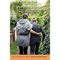 My Parent's Keeper: The Guilt, Grief, Guesswork, and Unexpected Gifts of Caregiving (Yale University Press Health…