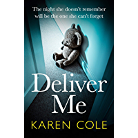 Deliver Me: An absolutely gripping thriller with a shocking twist that you'll never see coming!