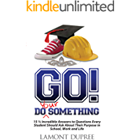 GO! Do Your Something: 15½ Incredible Answers to Questions Every Student Should Ask About Their Purpose in School, Work and Life