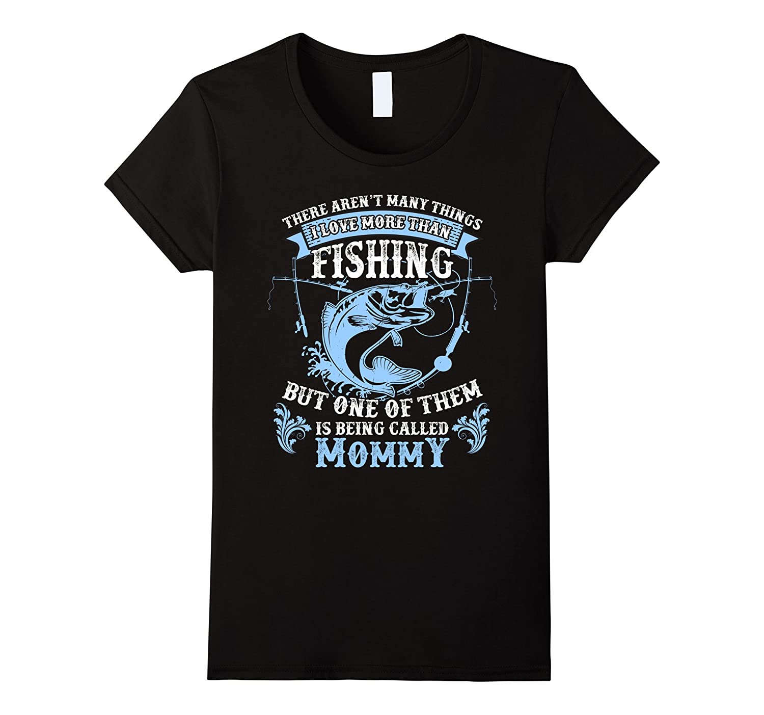 Womens I Love Being Called Mommy And Fishing tshirt Fishing Lover-FL