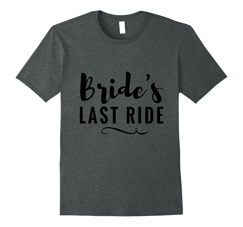 ed391cf9e007c Brides Last Ride Bachelorette Party Tshirt Wedding Shirt-RT