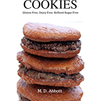Cookies: Gluten Free, Dairy Free, Refined Sugar Free (The Healthy Dessert Series - Gluten Free, Dairy Free, Refined…