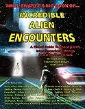 Tim R. Swartz's Big Book of Incredible Alien Encounters: A Global Guide to Space Aliens, Interdimensional Beings  And   Ultra-Terrestrials