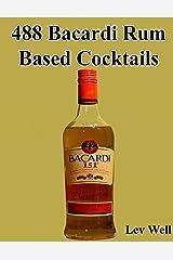 488 Bacardi Rum Based Cocktails Kindle Edition