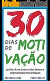 30 Dias de Motivação: 30 Dias Para Centrar Sua Mente e Rejuvenescer Seu Coração (Imparavel.club Livro 8)