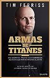 Armas de titanes: Los secretos, trucos y costumbres de aquellos que han alcanzado el éxito (Sin colección)