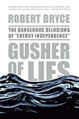 """Gusher of Lies: The Dangerous Delusions of """"""""Energy Independence"""""""" Kindle Edition"""