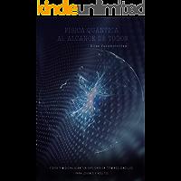 FÍSICA QUÁNTICA AL ALCALCE DE TODOS: Física y Medicina Quántica explicada en términos sencillos para jóvenes y adultos