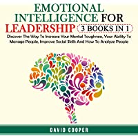 Emotional Intelligence for Leadership: Discover the Way to Increase Your Mental Toughness, Your Ability to Manage People, Improve Social Skills and How to Analyze People (3 Books in 1)
