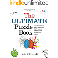 The Ultimate Puzzle Book: Mazes, Brain Teasers, Logic Puzzles, Math Problems, Visual Exercises, Word Games, and More!