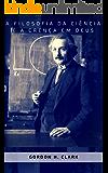 A filosofia da ciência e a crença em Deus