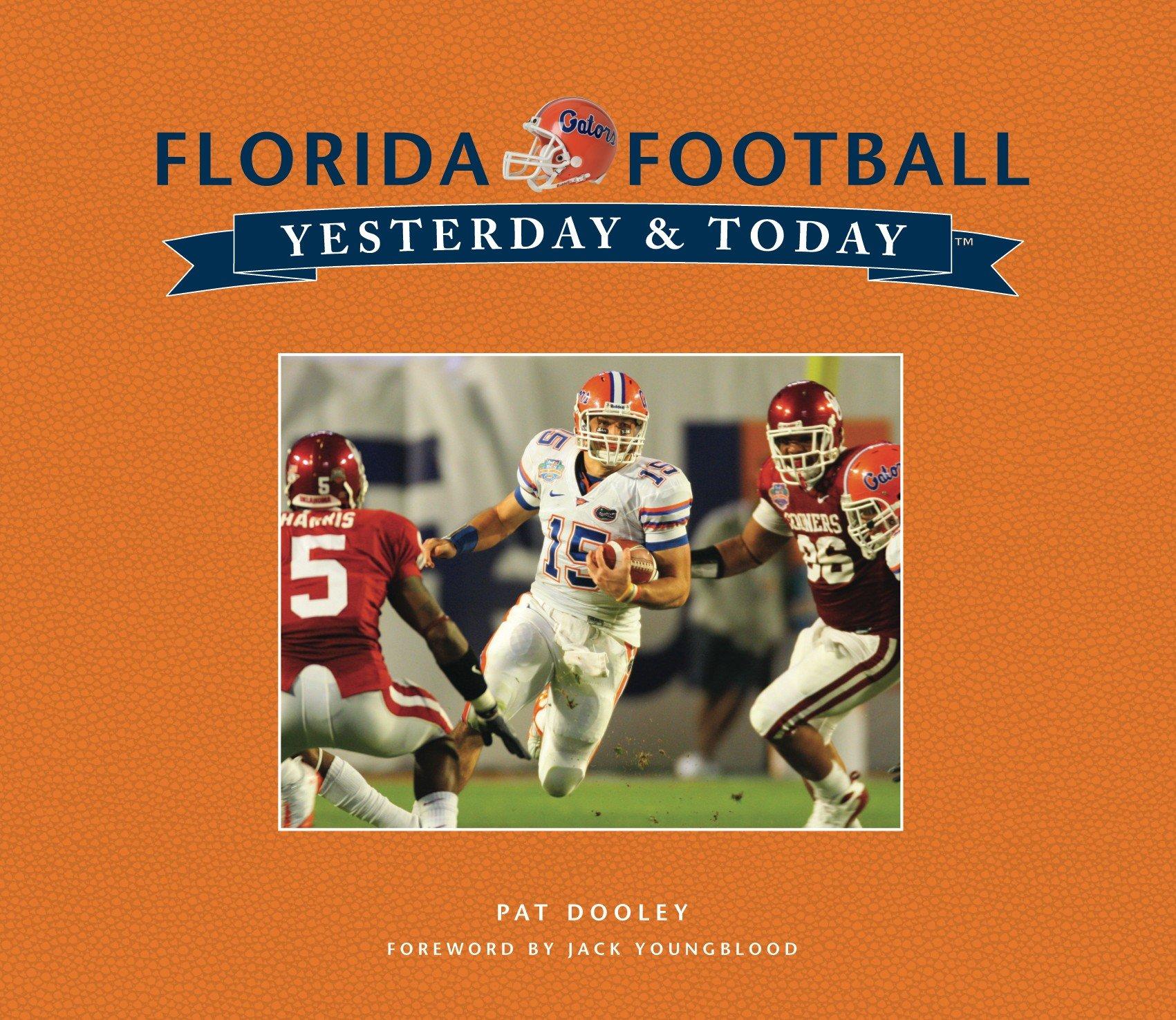 University of Florida Football: Yesterday & Today: Pat Dooley ...