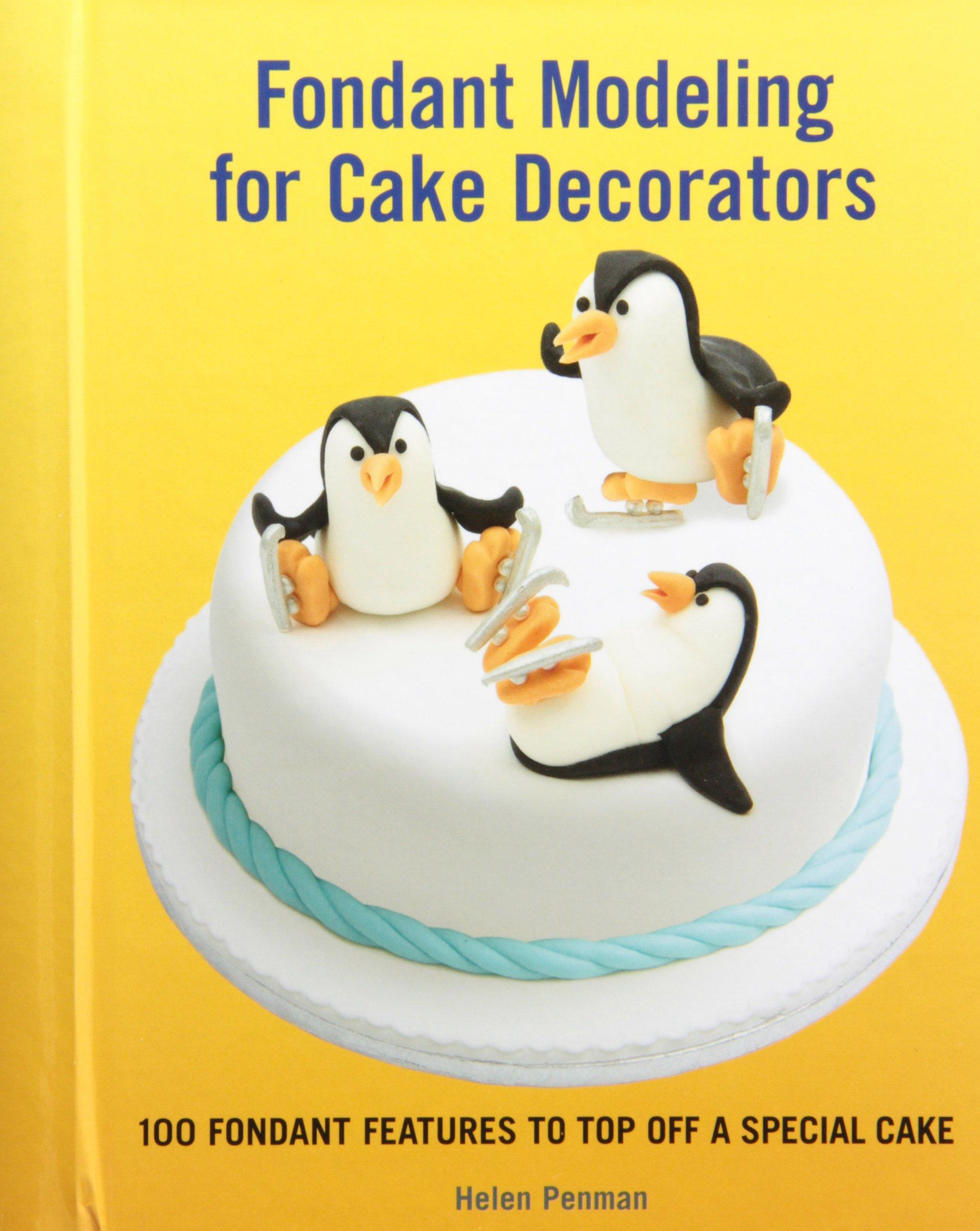 Fondant Modeling for Cake Decorators: 100 Fondant Features to Top ...