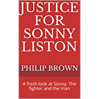 Justice For Sonny Liston: A fresh look at Sonny. The fighter and the man