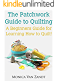 The Patchwork Guide to Quilting: A Beginners Guide for Learning How to Quilt (Craft Instructables Book 2)