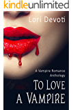 To Love a Vampire: Vampire Romance Anthology