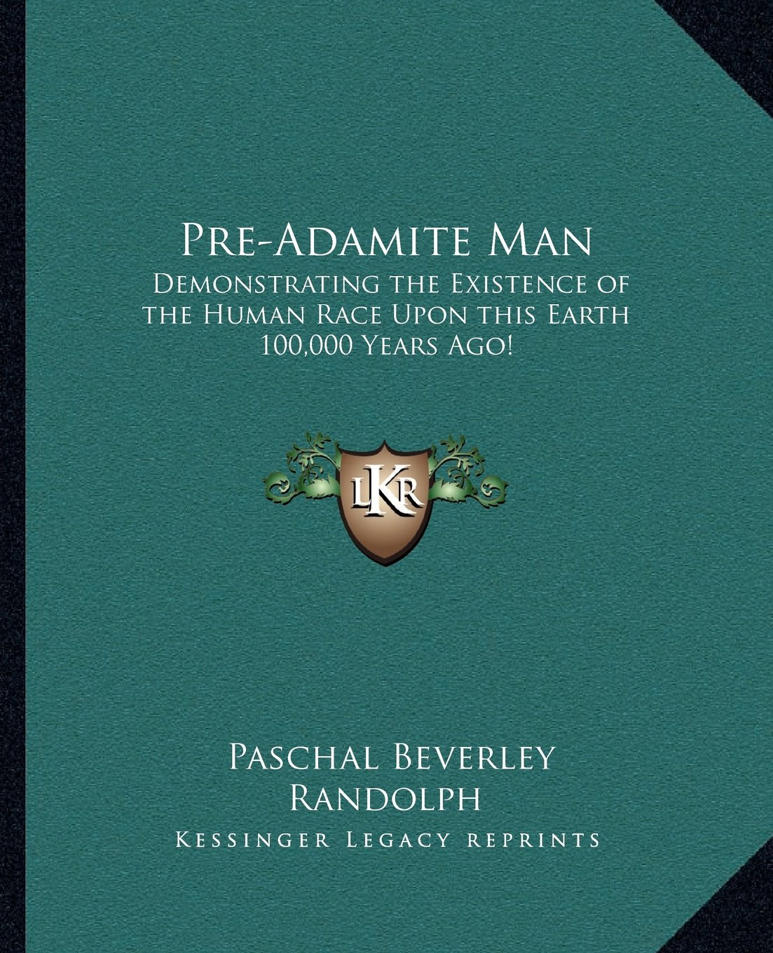 Pre-Adamite Man: Demonstrating the Existence of the Human Race Upon this Earth 100,000 Years Ago! pdf epub
