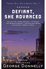 Defiant, She Advanced: Legends of Future Resistance (There Will Be Liberty Book 1) Kindle Edition