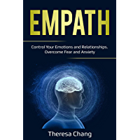 Empath: Control Your Emotions and Relationships. Overcome Fear and Anxiety (Human Psychology Book 2) (English Edition)