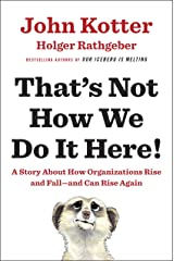 That's Not How We Do It Here!: A Story about How Organizations Rise and Fall--and Can Rise Again Kindle Edition