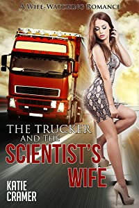 The Trucker and the Scientist's Wife - Hotwife and Cuckold Erotica: A Wife Watching Erotic Romance
