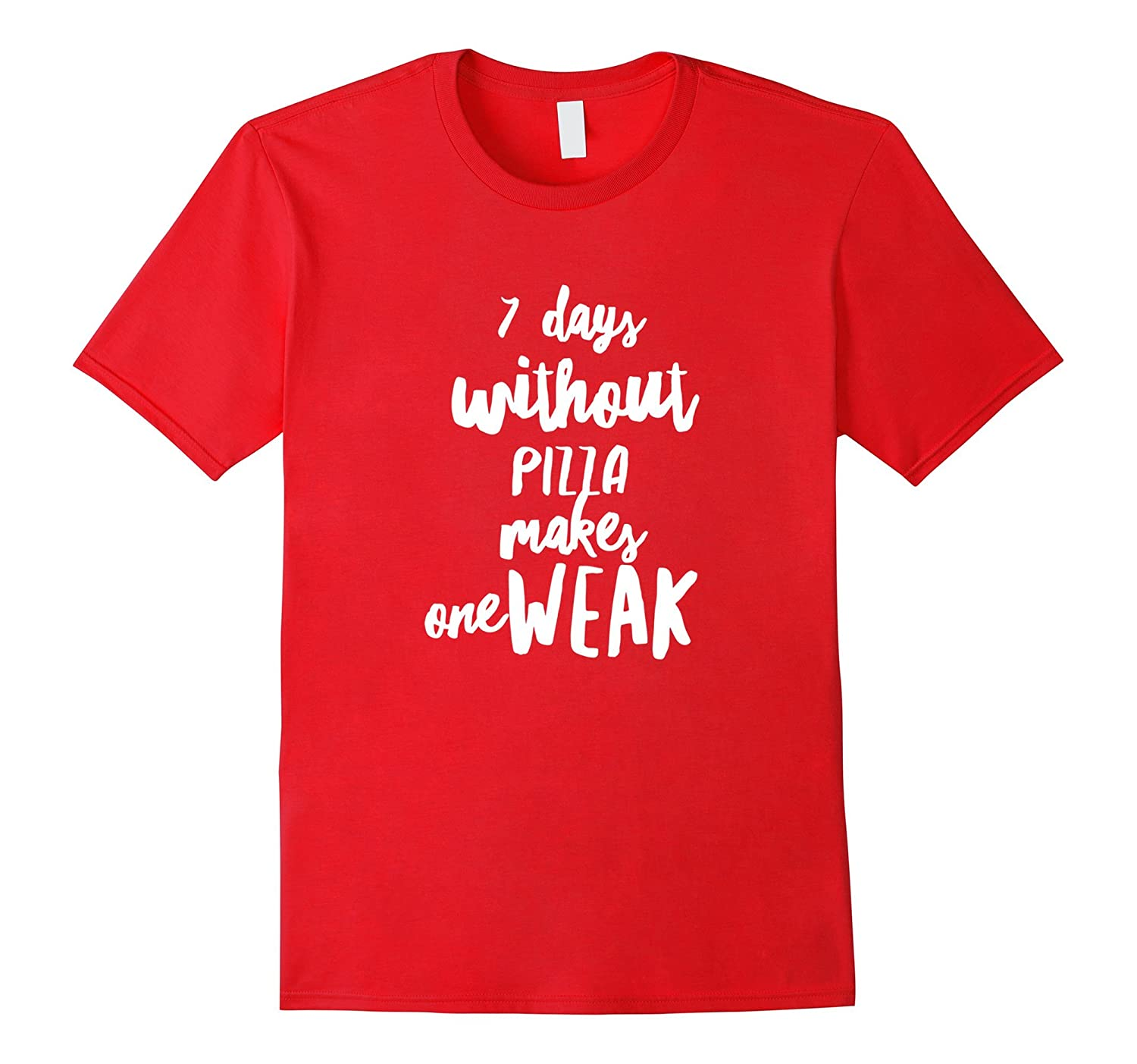7 Days without Pizza Makes One Weak T-Shirt-Art