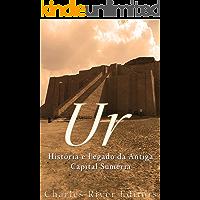 Ur: História e Legado da Antiga Capital Suméria