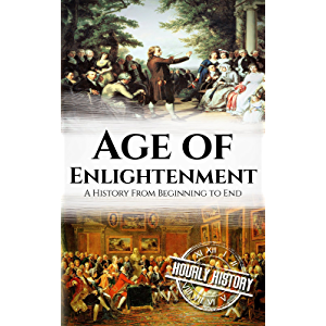 Age of Enlightenment: A History From Beginning to End