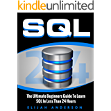 SQL: The Ultimate Beginners Guide To Learn SQL In Less Than 24 Hours (English Edition)