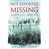 Not Reported Missing: Willow's Dip Book Five