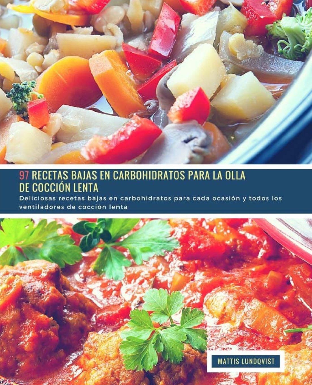 97 Recetas Bajas en Carbohidratos para la Olla de Cocción Lenta: Deliciosas recetas bajas en carbohidratos para cada ocasión y todos los ventiladores de ...