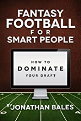 Fantasy Football for Smart People: How to Dominate Your Draft Kindle Edition