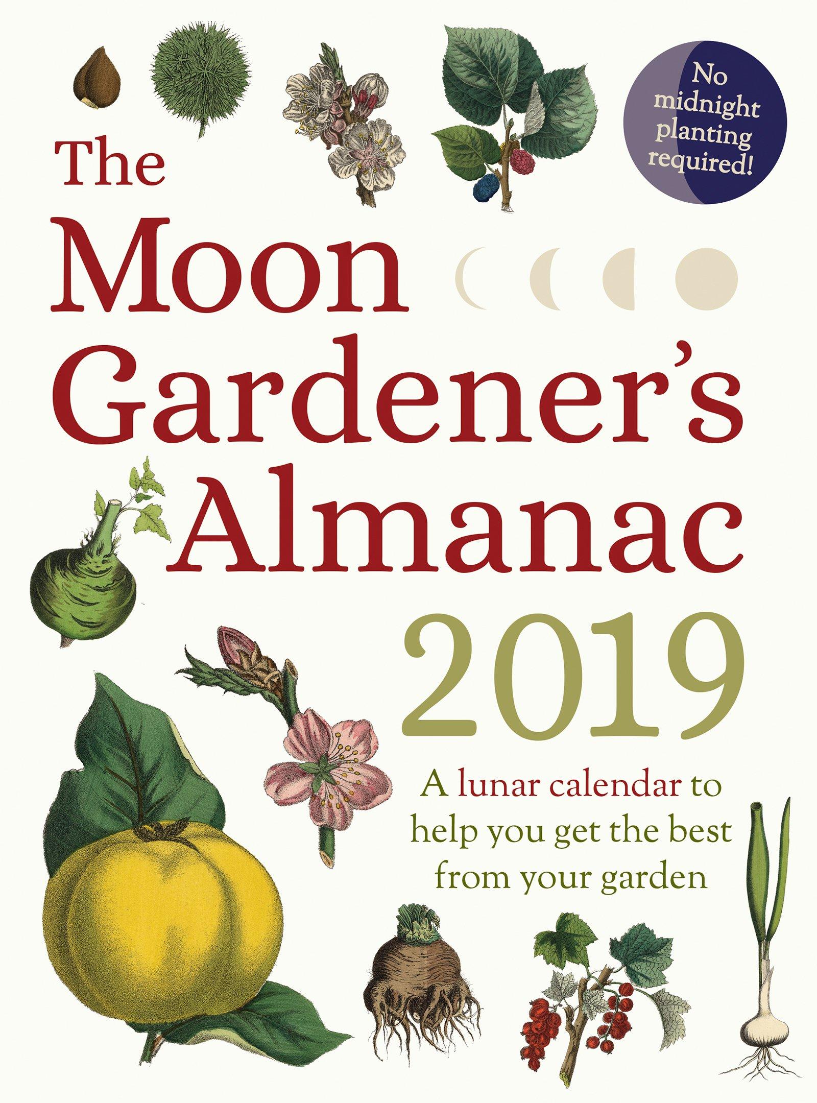 The Moon Gardener's Almanac: A Lunar Calendar to Help You Get the Best From Your Garden: 2019 by Floris Books