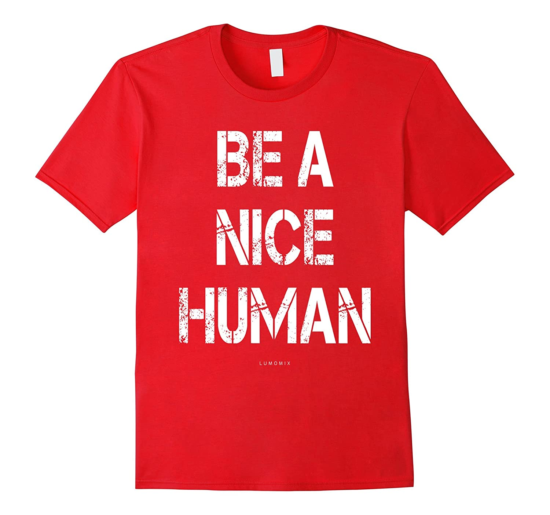 Be a Nice Human T Shirt - Be Kind TShirt-Art