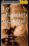 Le chapelet expliqué: Comment se réapproprier le Rosaire
