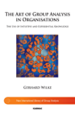 The Art of Group Analysis in Organisations: The Use of Intuitive and Experiential Knowledge (The New International Library of Group Analysis)