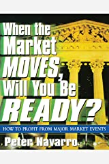 When the Market Moves, Will You Be Ready?: How to Profit from Major Market Events Kindle Edition