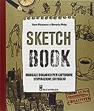 Sketch book. Manuale dinamico per catturare l'ispirazione su foglio